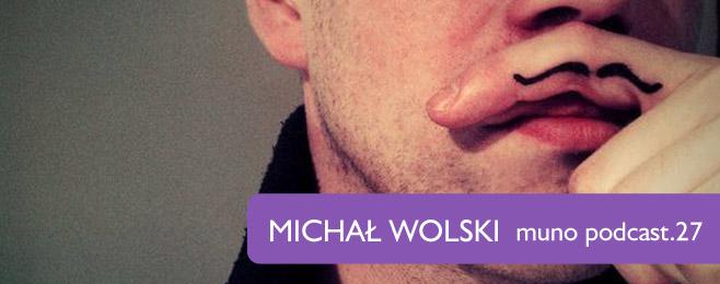 Muno.pl Podcast 27 - Michał Wolski : Aktualności - Nowe Brzmienie Sieci - muno.pl